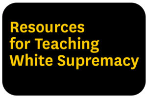 Resources for Teaching White Supremacy